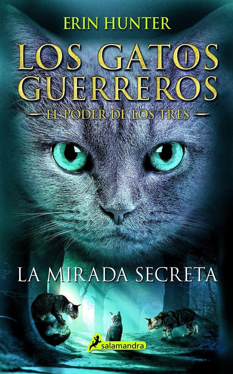 La Mirada Secreta Los Gatos Guerreros El Poder De Los Tres 1 Erin Hunter Los Gatos Guerreros Guerreros Gatos