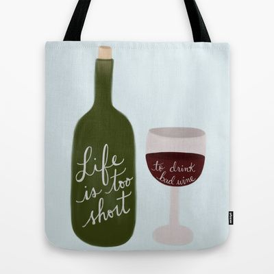 Life is too short to drink bad wine Tote Bag by Dayna Lee Collection - $22.00
