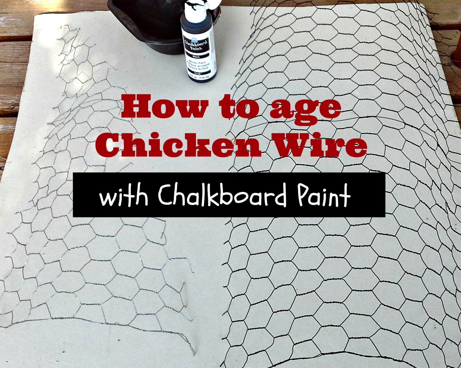 Make new chicken wire look aged or weathered with chalkboard paint ...