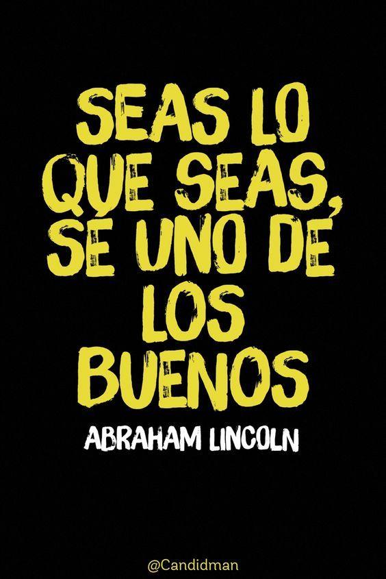 Seas Lo Que Seas Sé Uno De Los Buenos Abraham Lincoln Frases Sabias Frases Bonitas Frases Positivas
