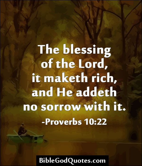 The blessing of the Lord, it maketh rich, and He addeth no sorrow ...