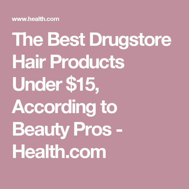 The Best Drugstore Hair Products Under $15, According to Beauty Pros - Health.com