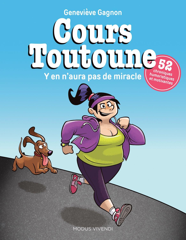 Cours Toutoune Y En N Aura Pas De Miracle Genevieve Gagnon 168 Pages Couverture Souple Photos Et Illustrations En Couleurs Sports Humor Humour Books