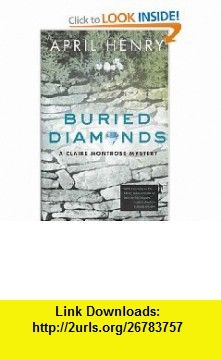 Buried Diamonds  A Claire Montrose Mystery (Claire Montrose, 4) April Henry , ISBN-10: 031230403X  ,  , ASIN: B000ENBO6M , tutorials , pdf , ebook , torrent , downloads , rapidshare , filesonic , hotfile , megaupload , fileserve