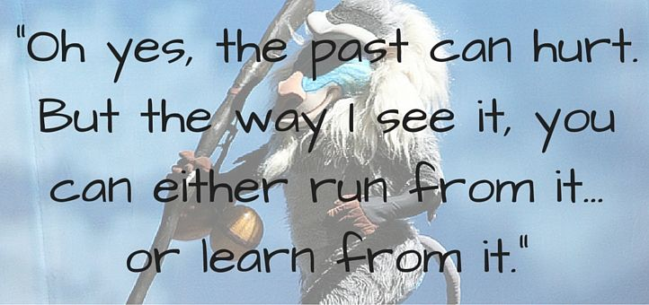 """""""Oh yes, the past can hurt. But the way I see it, you can either run from it... or learn from it."""""""