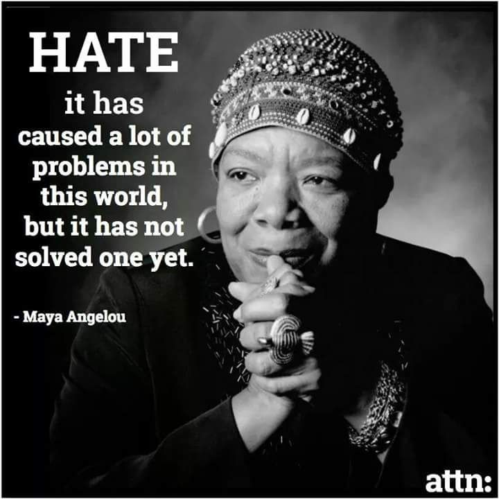 More Love Less Hate Quotes And More Quotes Quotes Maya Angelou