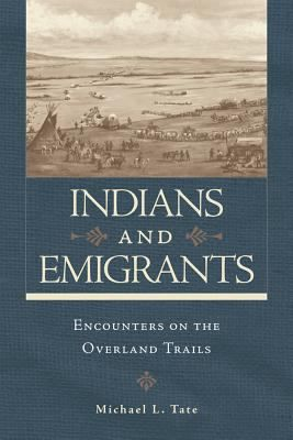 In The First Book To Focus On Relations Between Indians And Emigrants On The Overland Trails Michael L Tate Sho Emigration Overlanding Native American Movies