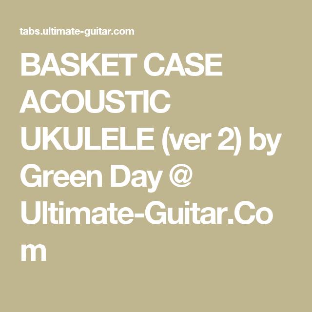 BASKET CASE ACOUSTIC UKULELE (ver 2) by Green Day @ Ultimate-Guitar ...