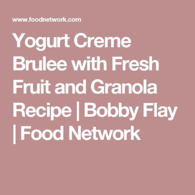 Yogurt Creme Brulee With Fresh Fruit And Granola Recipe