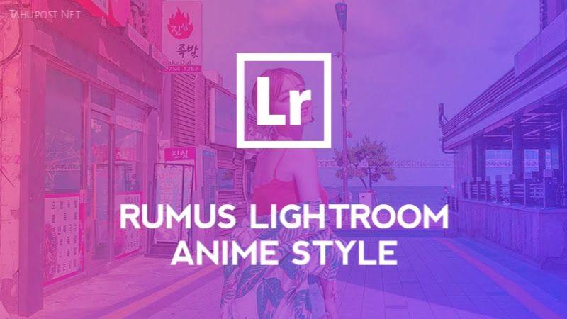 Rumus Lightroom Anime Style Tahupost Lightroom Pengeditan Foto Gambar Anime
