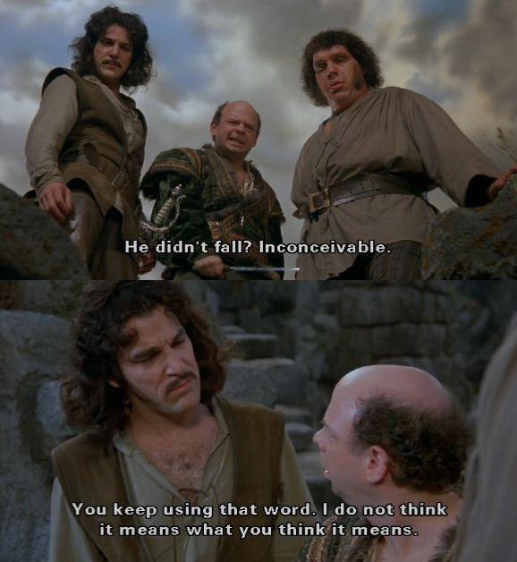 "The ""you keep using that word"" scene from the Princess Bride."