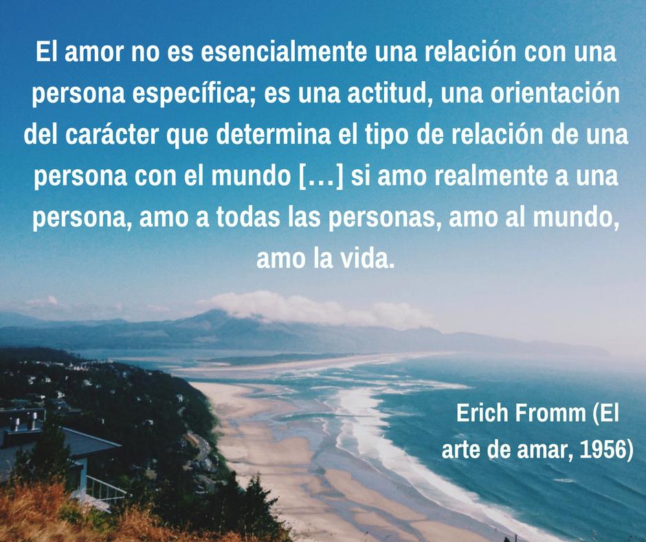 Erich Fromm El Amor No Es Esencialmente Una Relación Con Una Persona Específica Es Una Actitud Una Orientaci Te Amo Mi Vida Pensamientos De Vida Amor Propio