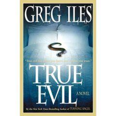 True Evil By Greg Iles Greg Iles Books Book Club Books Book Worth Reading