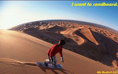 I want to sandboard.