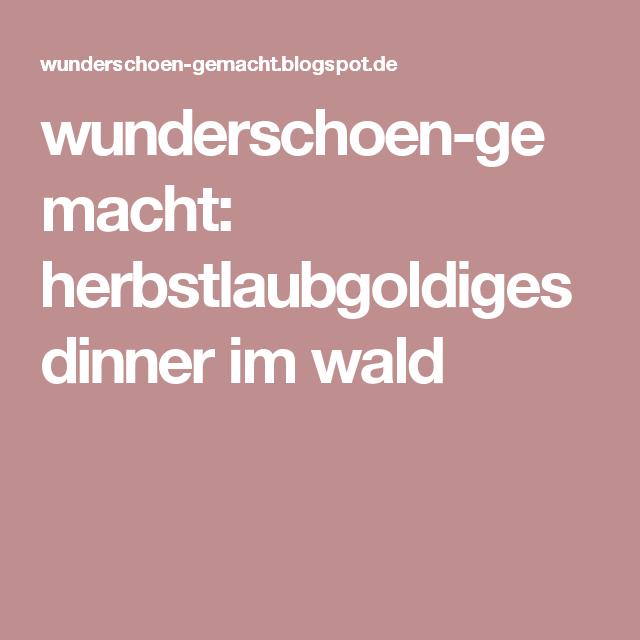 wunderschoen-gemacht: herbstlaubgoldiges dinner im wald