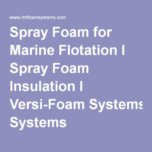 Spray foam for marine flotation i spray foam insulation i versi foam versi foam spray foam insulation kits meet the u coast guard testing for flotation material polyurethane foams are resistant to polyester resins used in solutioingenieria Choice Image