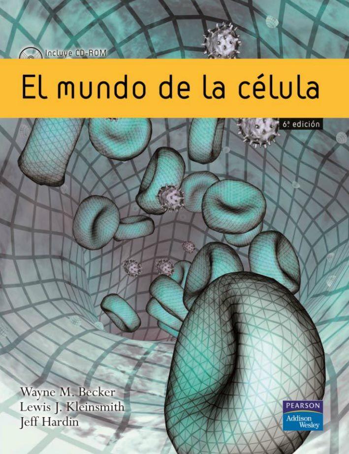 EL MUNDO DE LA CÉLULA Autores: Jeff Hardin , Lewis J. Kleinsmith y ...
