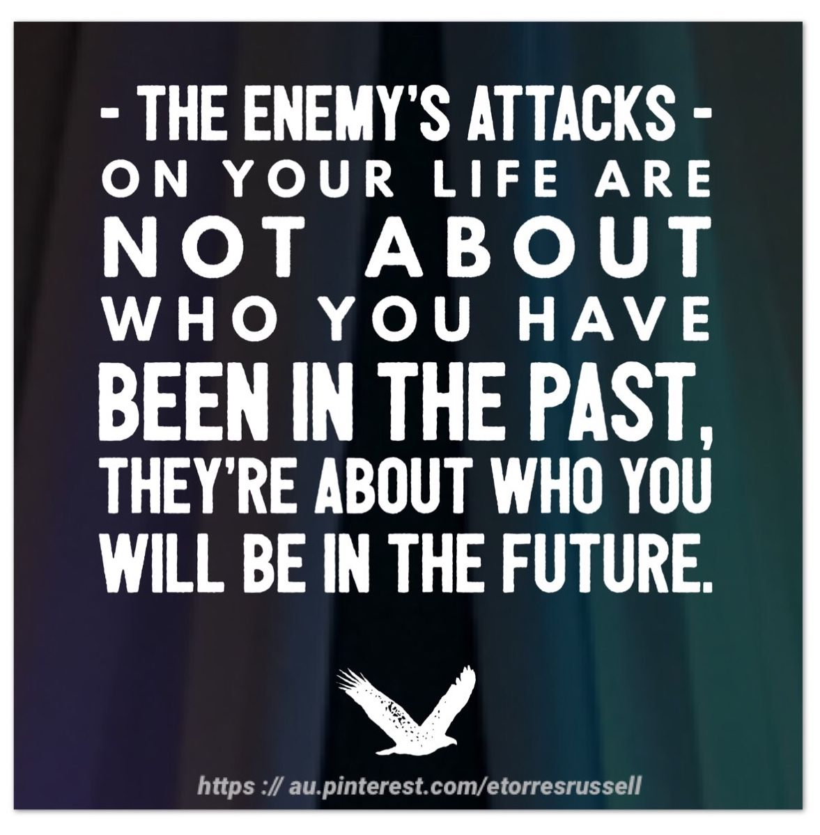 The Enemy S Attacks On Your Life Are Not About Who You Have Been In The Past They Re About Who You Will B Inspirational Quotes Quotes About Photography Quotes