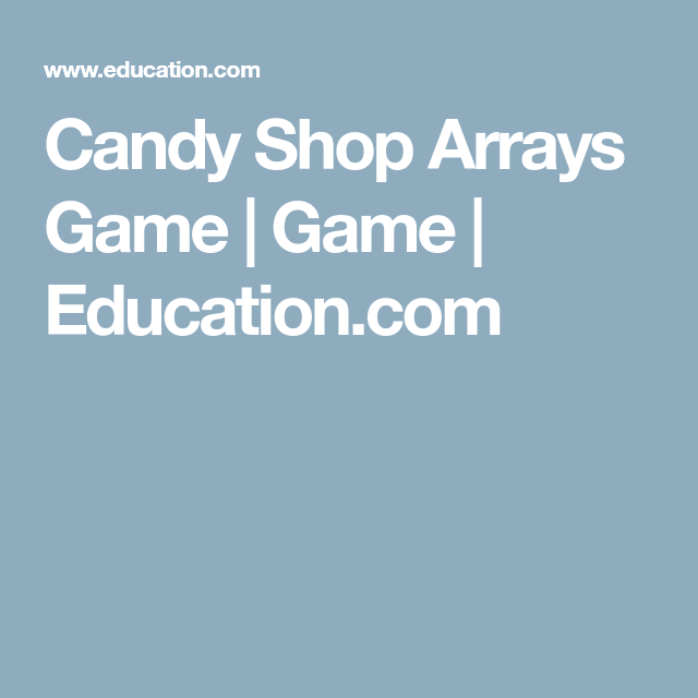 Candy Shop Arrays Game | Game | Education.com | Maths:number ...