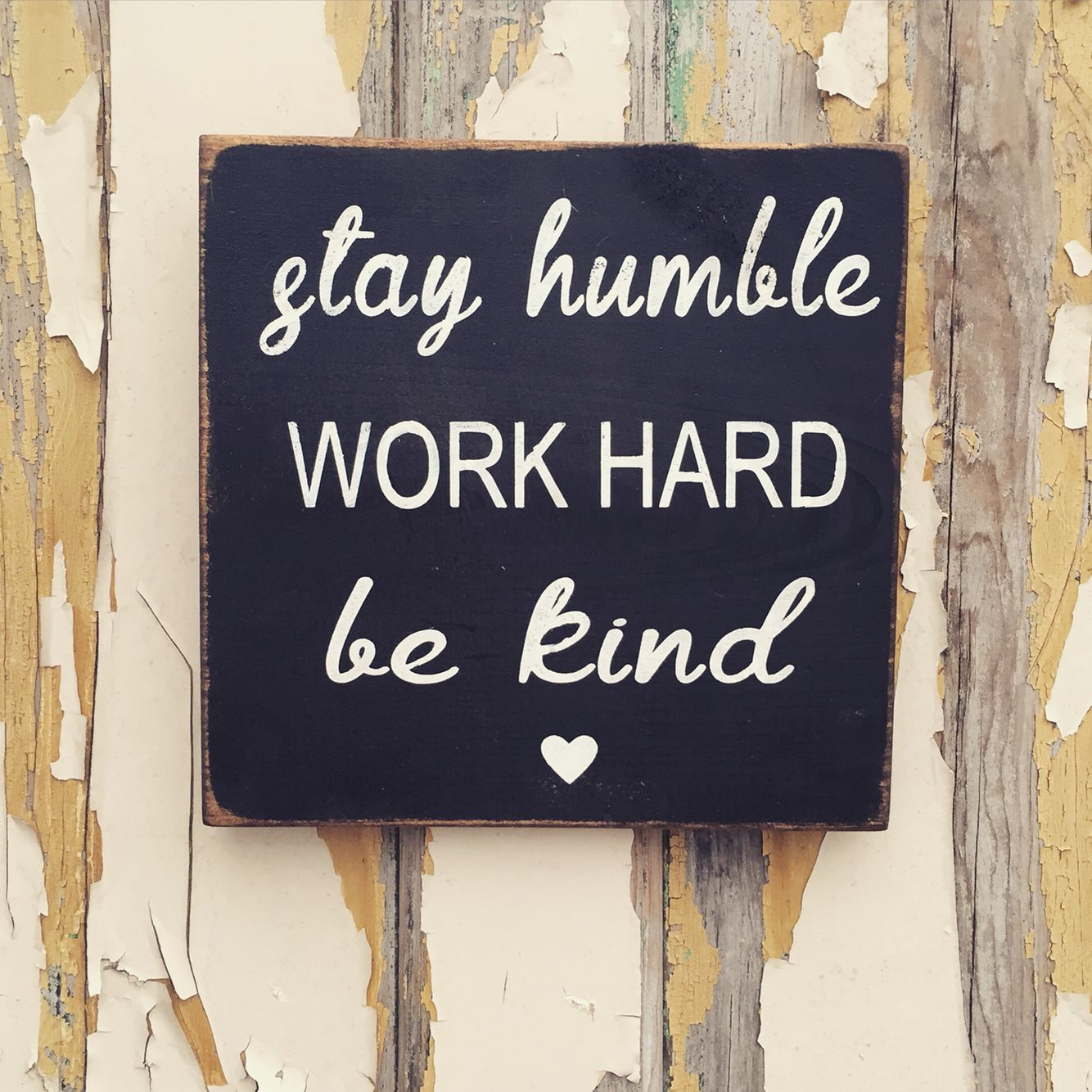 Stay humble work hard be kind sign by Prim Pickins Made in Canada