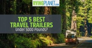 Top 5 Best Travel Trailers Under 5 000 Pounds Shopping For