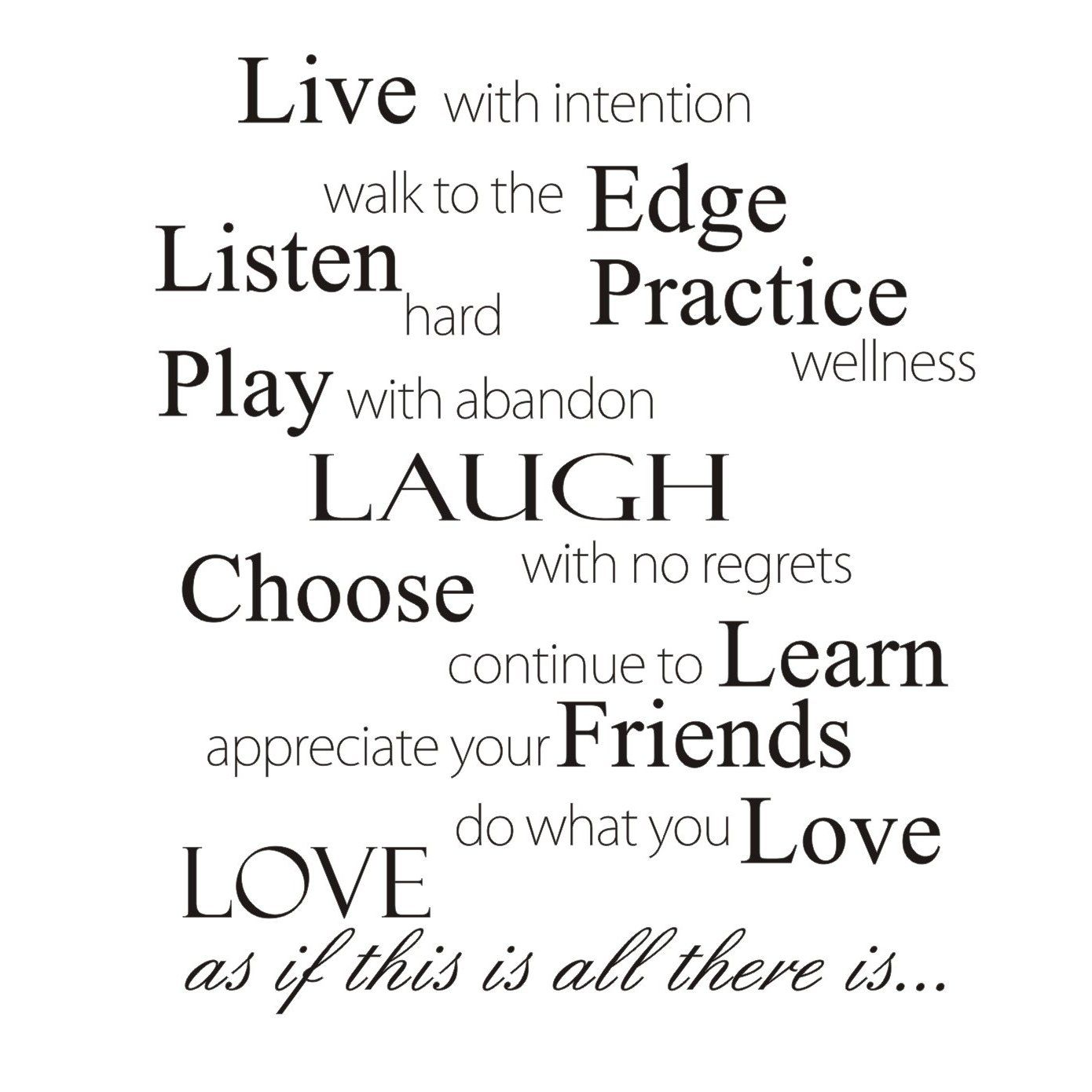 to the edge listen hard practice wellness play with abandon Laugh with no regrets choose continue to learn appreciate your friends do what you love