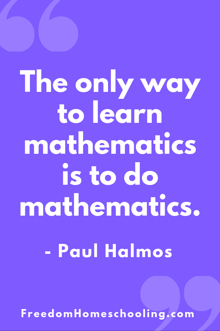 The only way to learn mathematics is to do mathematics ...