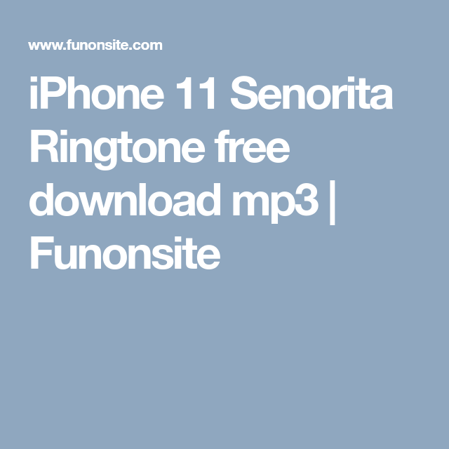 Iphone 11 Senorita Ringtone Free Download Mp3 Funonsite Iphone 11 Iphone Iphone Ringtone