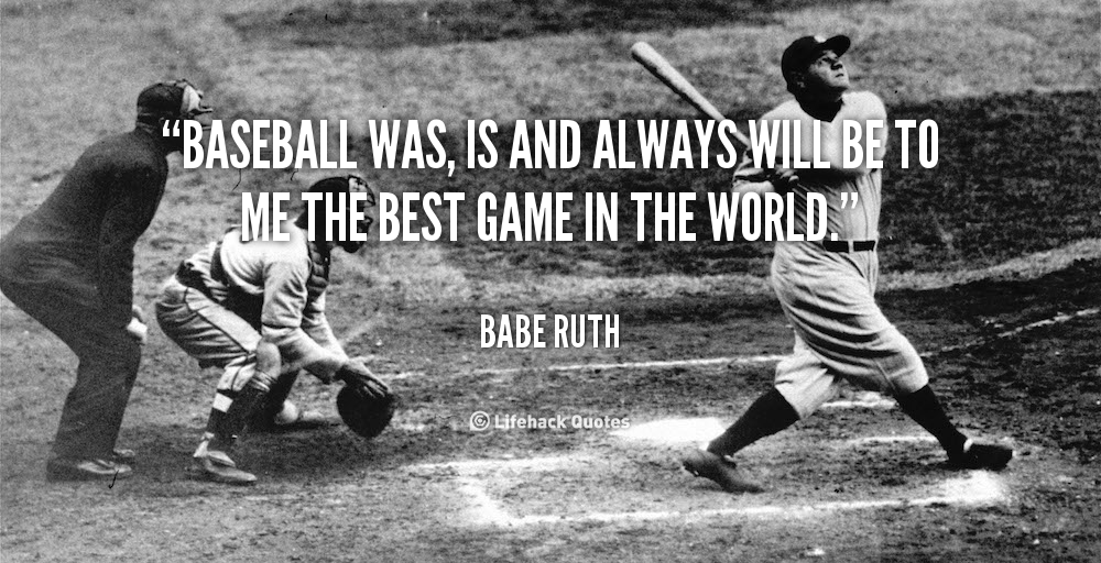 Best Baseball Quotes Baseball Was Is And Always Will Be To Me The Best Game In The World .