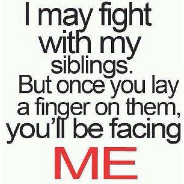 Yeah True Don T Touch My Siblings We May Fight But Family Over Anyone Else Sibling Quotes Sister Quotes Brother Quotes