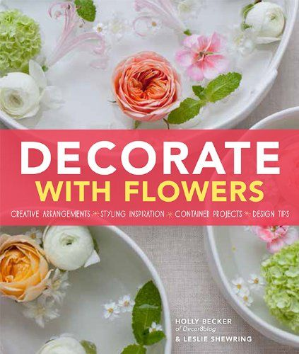 USA EDITION in Pre-orders: Decorate With Flowers: Gorgeous Arrangements, Creative Displays, and DIY Projects for Styling Your Home with Plants and Flowers by Holly Becker, http://www.amazon.com/dp/1452118310/ref=cm_sw_r_pi_dp_k50Lsb00Y33T0VA6