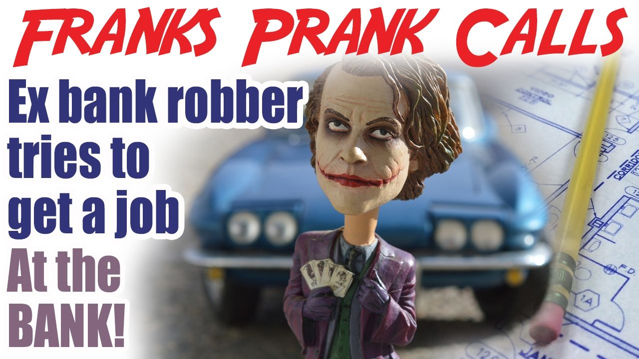 ex bank robber tries to get a job at the bank franks prank calls ex bank robber tries to get a job at the bank franks prank calls