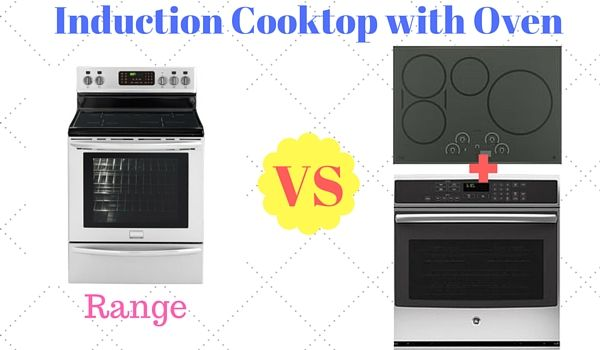 2 Best Induction Cooktops With Oven Range Top Or Separate Pieces Induction Cooktop Cooktop Oven Range