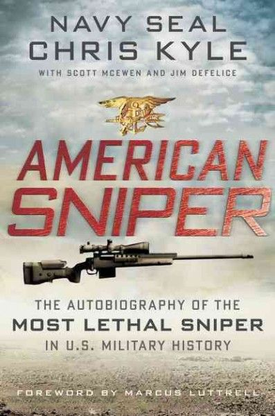 American Sniper: The Autobiography of the Most Lethal Sniper in U.S. Military History (Chris Kyle)