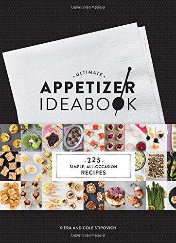 Ultimate Appetizer Ideabook: 225 Simple, All-Occasion Recipes (Appetizer Recipes, Tasty Appetizer Cookbook, Party cookbook, Tapas) by Kiera Stipovich, Cole Stipovich 1452140197 9781452140193