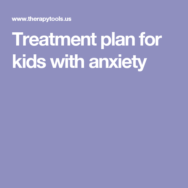 Treatment Plan For Kids With Anxiety Self Esteem Low Mindfulness