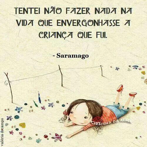 Tentei não fazer nada na vida que envergonhasse a criança que fui - Saramago