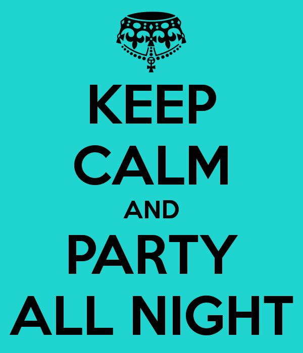 Keep Calm And Party All Night Keep Calm Keep Calm Wallpaper Calm Quotes