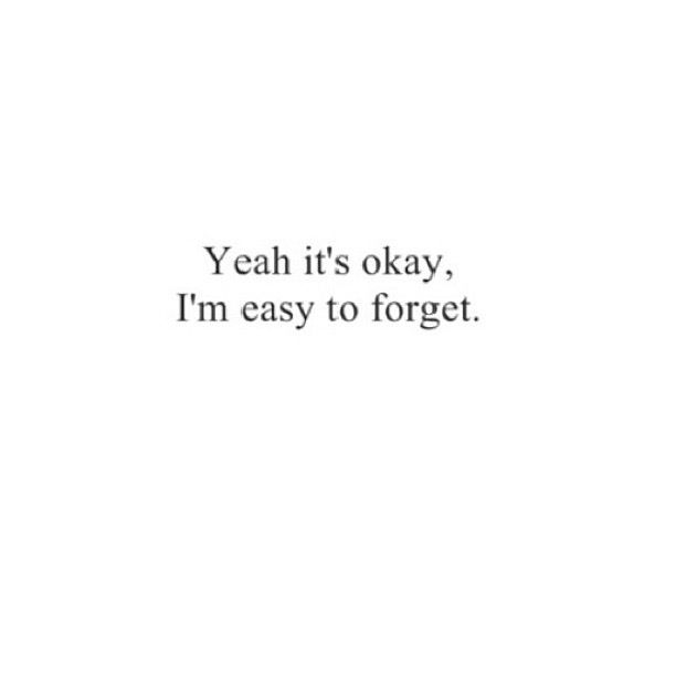 Im Easy To Forget Quotes Quotes Words Encouragement