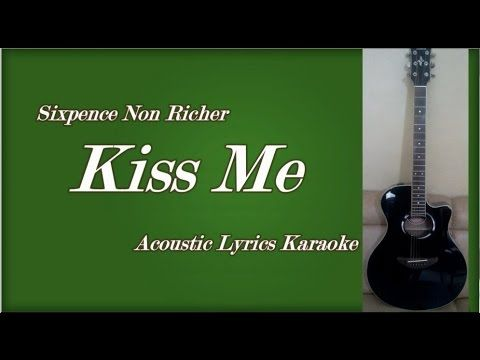 Kiss Me Sixpence Non Richer Acoustic Karaoke Lyrics Karaoke Lyrics Acoustic