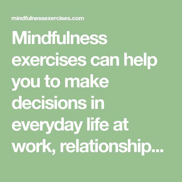 Mindfulness exercises can help you to make decisions in ...