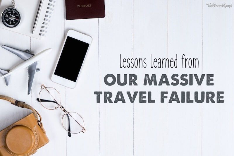 Lessons i learned from travel failure wellness mama