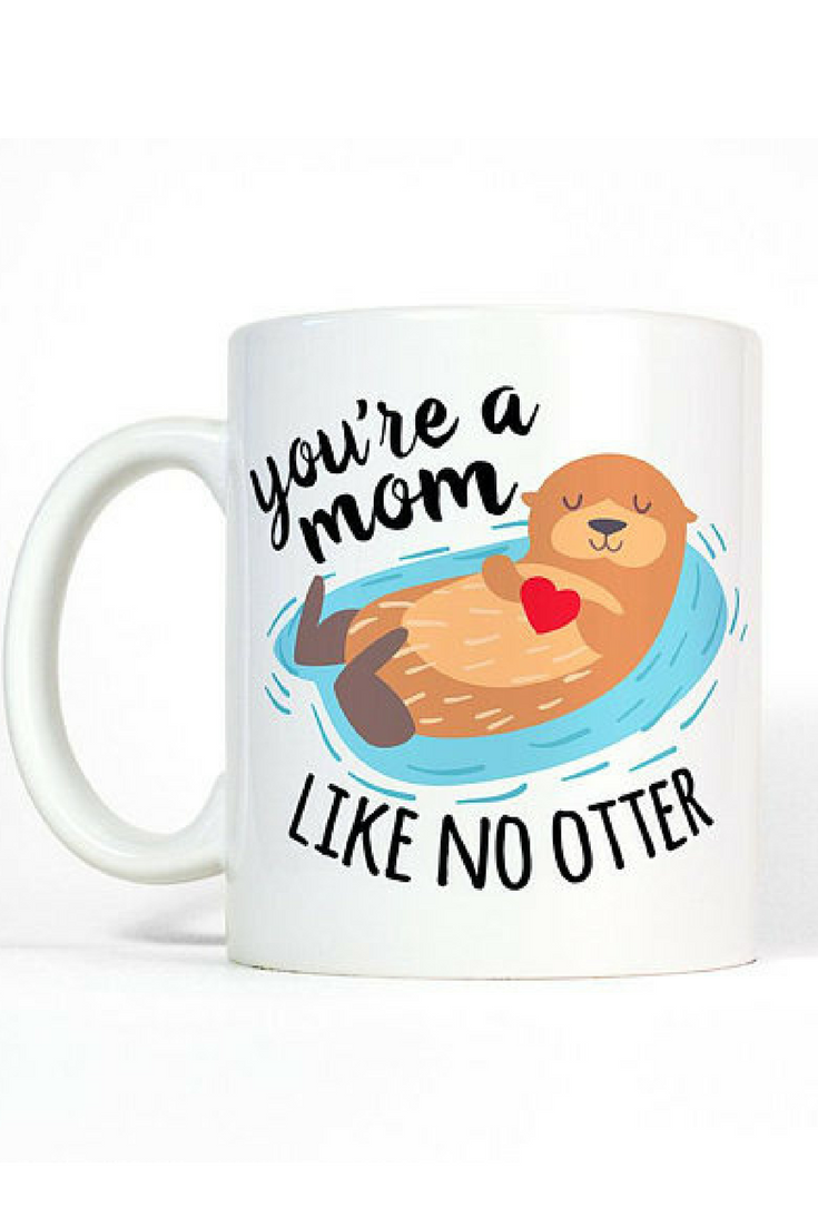 A Mom Like No Otter Mug Mug Mother/'s Day Mug Mother/'s Day Gift Momma Otter