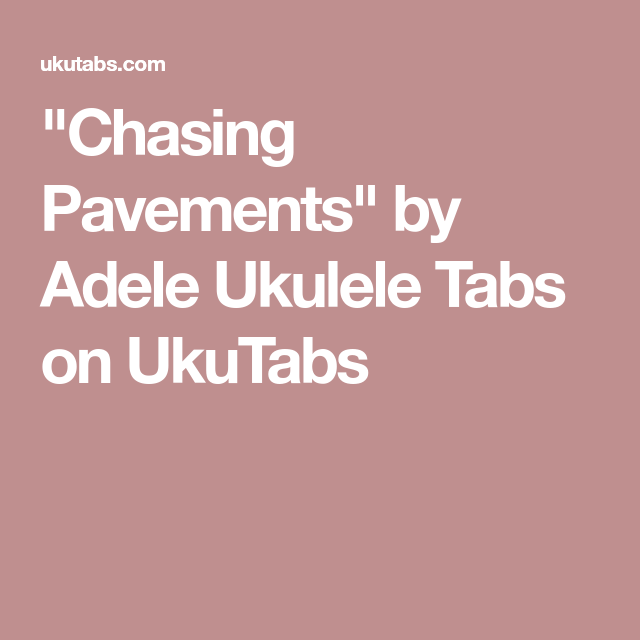 Chasing Pavements By Adele Ukulele Tabs On Ukutabs Ukulele
