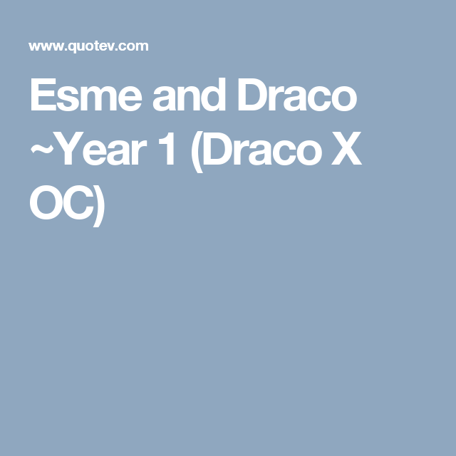 Esme and Draco ~Year 1 (Draco X OC) | Quizzes | Harry potter