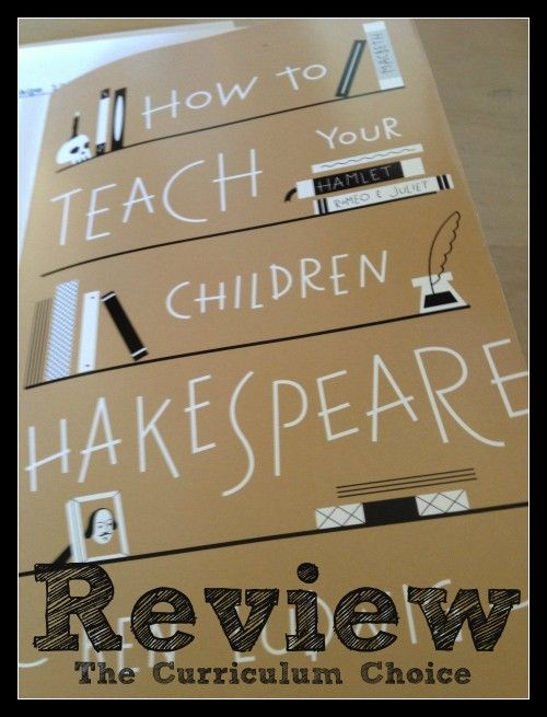 How To Teach Your Children Shakespeare The Curriculum Choice Homeschool Language Arts How To Memorize Things Teaching