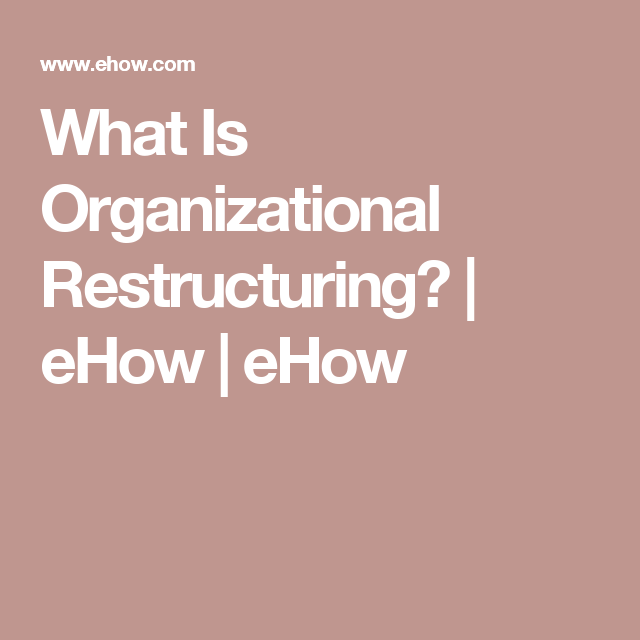 What Is Organizational Restructuring? | eHow | eHow