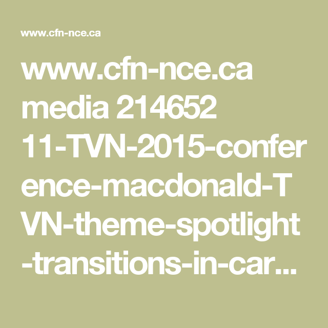 www.cfn-nce.ca media 214652 11-TVN-2015-conference-macdonald-TVN-theme-spotlight-transitions-in-care-community-residential-care-research-in-canada-.pdf