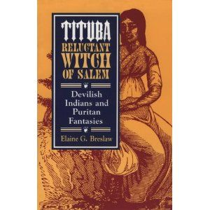 tituba reluctant witch of salem devilish Amanda porterfield tituba, reluctant witch of salem: devilish indians and puritan fantasies by elaine g breslaw new york and the devils disciples: makers of.
