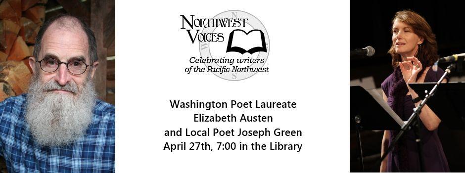 Celebrate Poetry Month with a Washington Poet Laureate Elizabeth Austen and special guest Joseph Green. April 27, 2015, 7 pm, Longview Public Library, Longview, WA